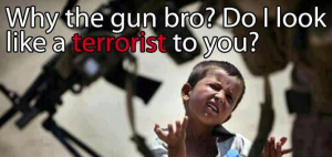 Why the gun bro, do I look like a terrorist to you?