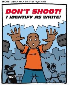 Don't Shoot- I identify as white